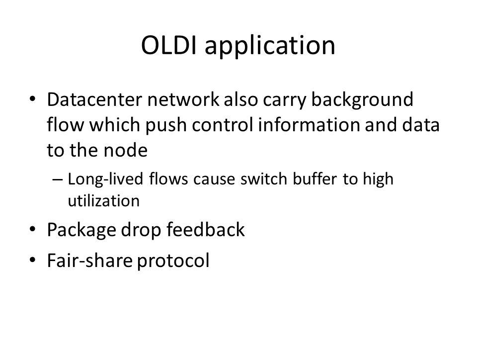 OLDI application Datacenter network also carry background flow which push control information and data to the node.
