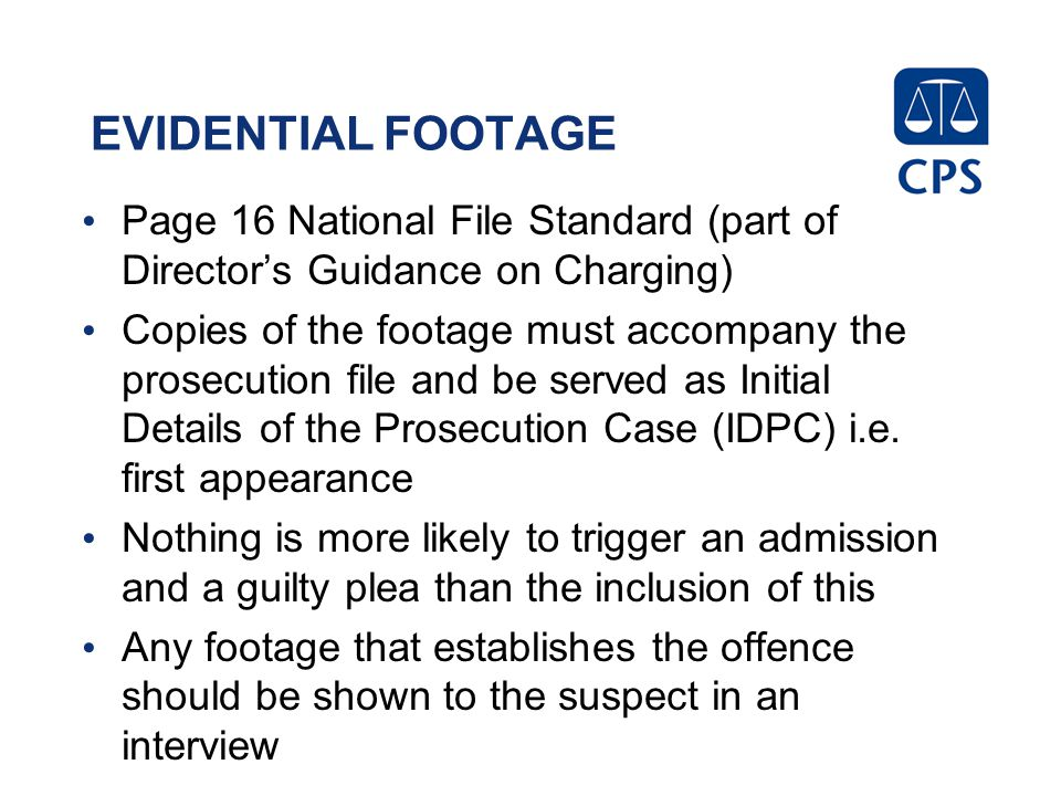 EVIDENTIAL FOOTAGE Page 16 National File Standard (part of Director's Guidance on Charging)