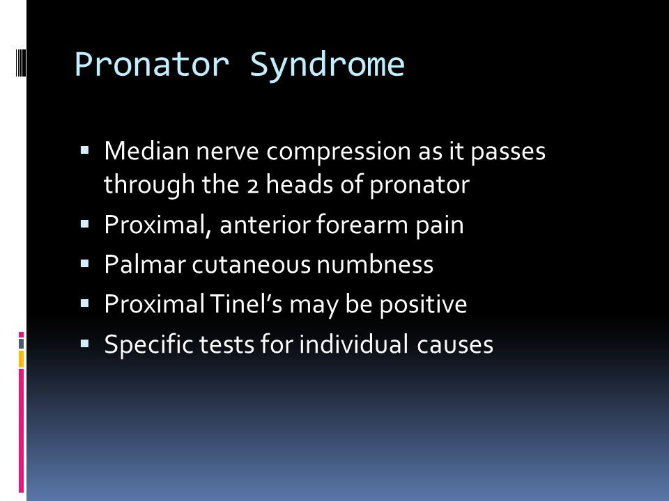 Pronator Syndrome Median nerve compression as it passes through the 2 heads of pronator. Proximal, anterior forearm pain.