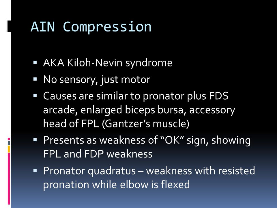 AIN Compression AKA Kiloh-Nevin syndrome No sensory, just motor