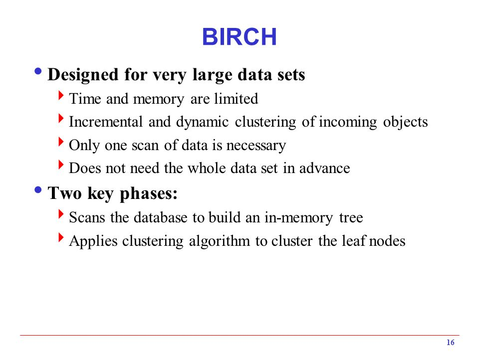 BIRCH Designed for very large data sets Two key phases:
