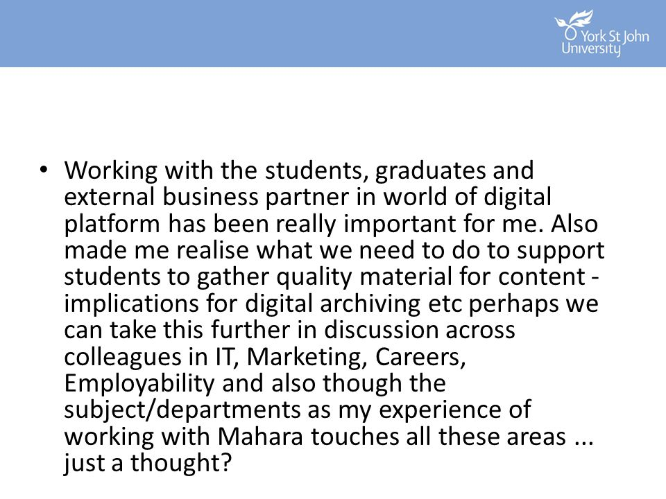 Working with the students, graduates and external business partner in world of digital platform has been really important for me.