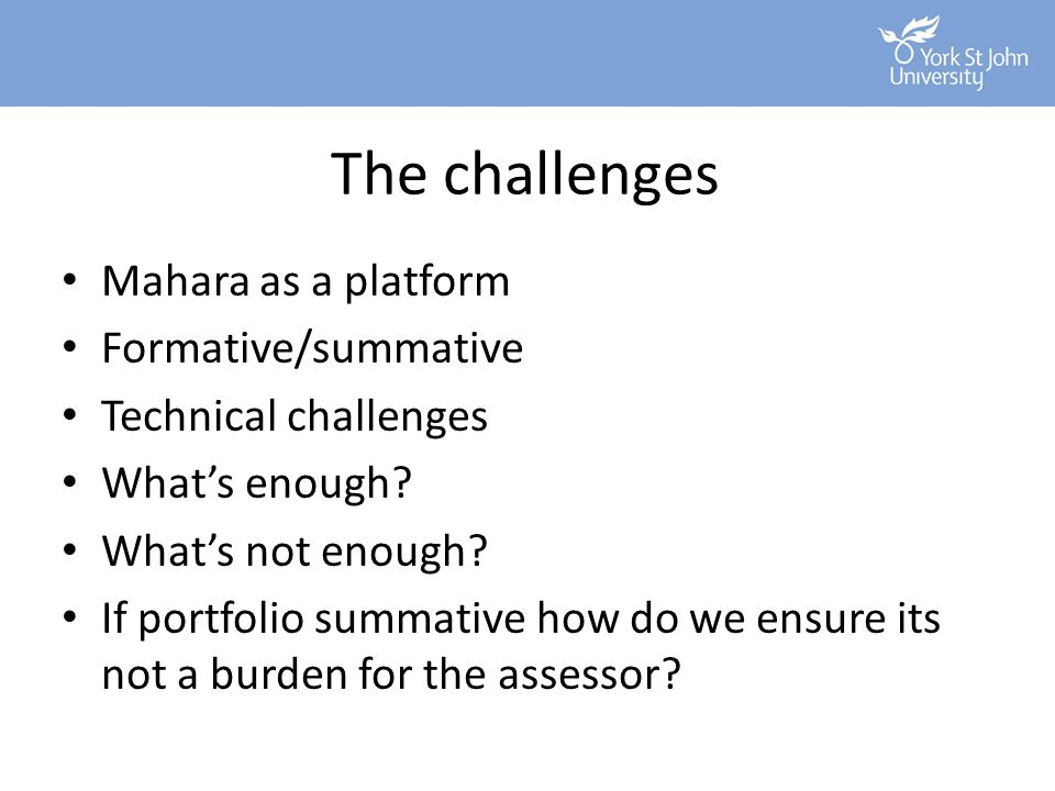 The challenges Mahara as a platform Formative/summative
