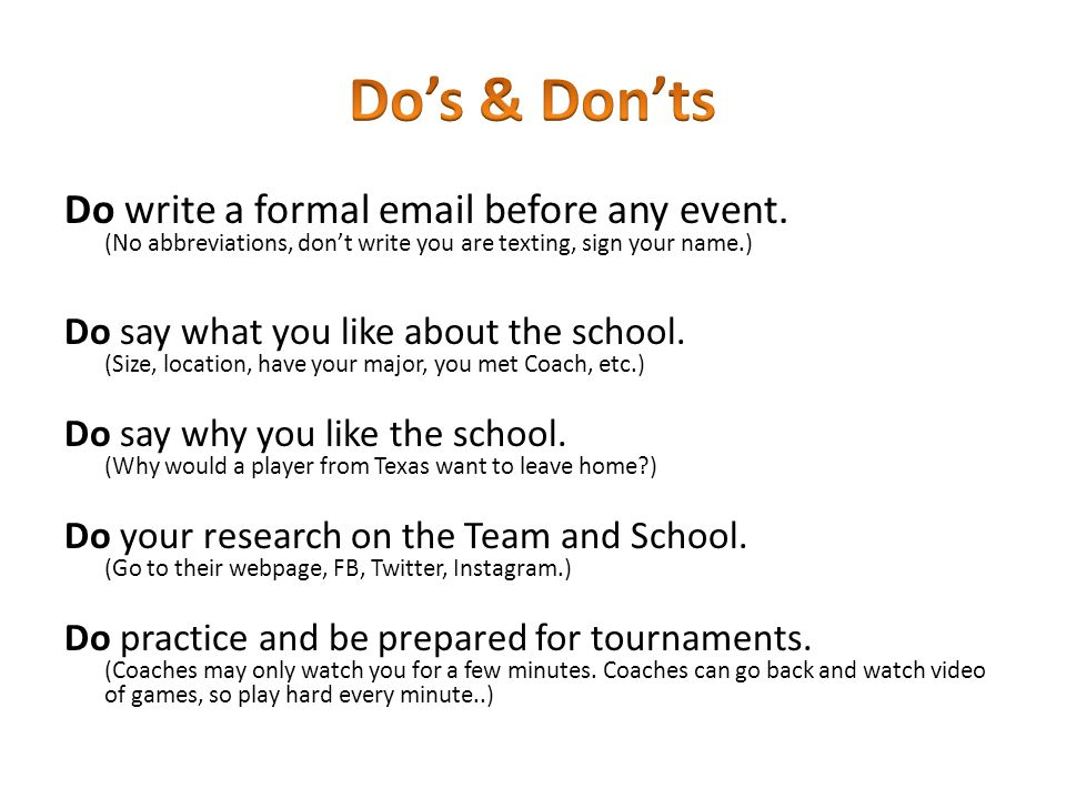 Do's & Don'ts Do write a formal email before any event. (No abbreviations, don't write you are texting, sign your name.)