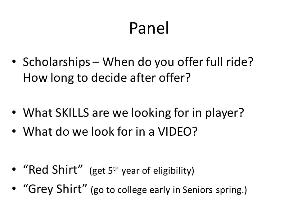 Panel Scholarships – When do you offer full ride How long to decide after offer What SKILLS are we looking for in player