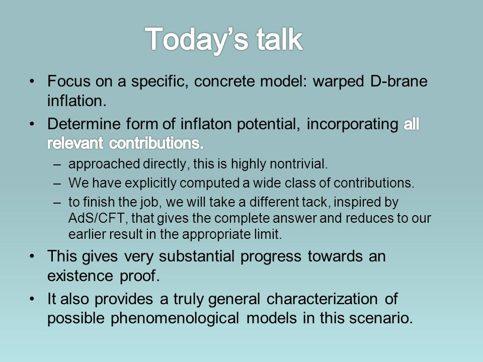 Today's talk Focus on a specific, concrete model: warped D-brane inflation.