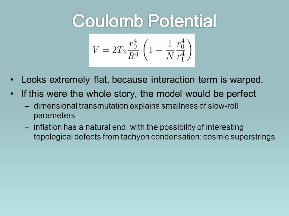Coulomb Potential Looks extremely flat, because interaction term is warped. If this were the whole story, the model would be perfect.