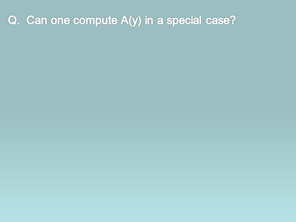 Q. Can one compute A(y) in a special case