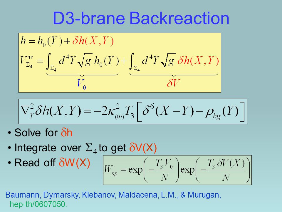 D3-brane Backreaction Solve for dh Integrate over S4 to get dV(X)
