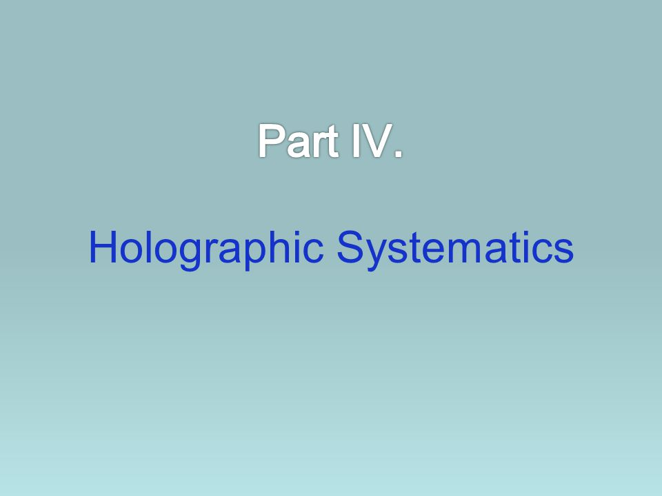 Part IV. Holographic Systematics