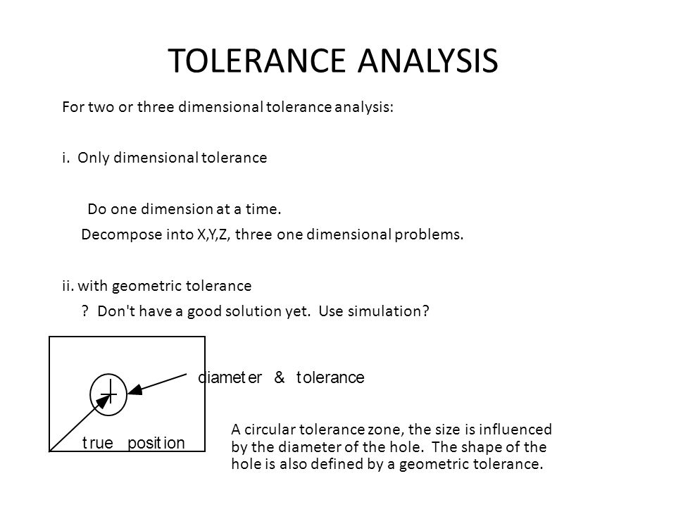 TOLERANCE ANALYSIS For two or three dimensional tolerance analysis: