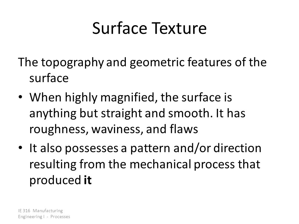 Surface Texture The topography and geometric features of the surface