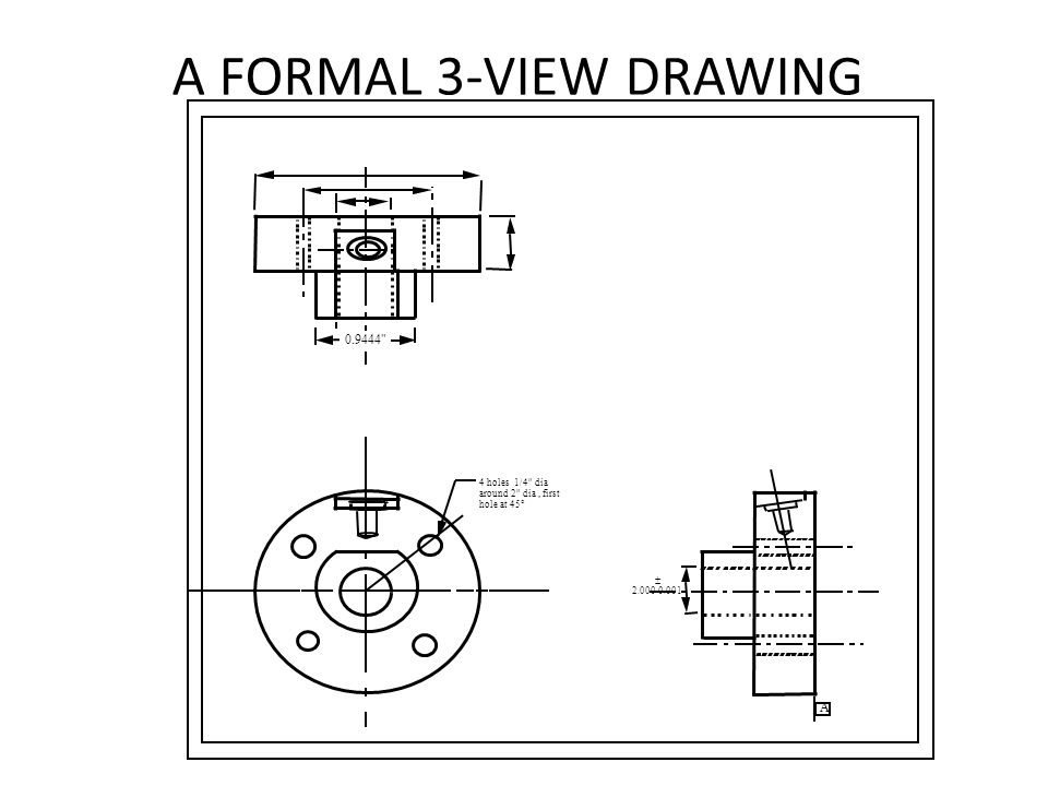 A FORMAL 3-VIEW DRAWING 0.9444 A 4 holes 1/4 dia
