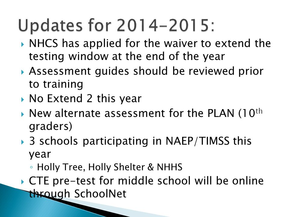 Updates for 2014-2015: NHCS has applied for the waiver to extend the testing window at the end of the year.