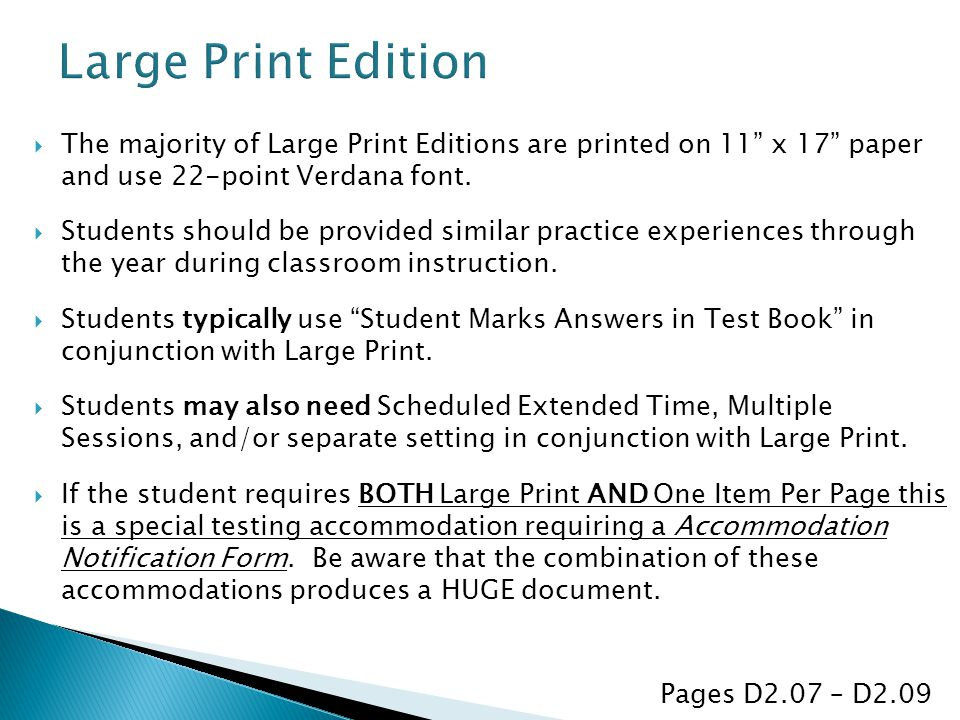Large Print Edition The majority of Large Print Editions are printed on 11 x 17 paper and use 22-point Verdana font.