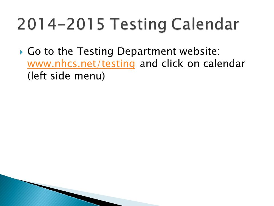 2014-2015 Testing Calendar Go to the Testing Department website: www.nhcs.net/testing and click on calendar (left side menu)
