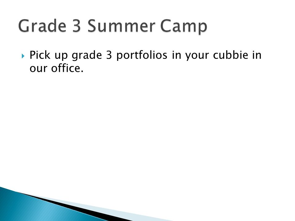Grade 3 Summer Camp Pick up grade 3 portfolios in your cubbie in our office.