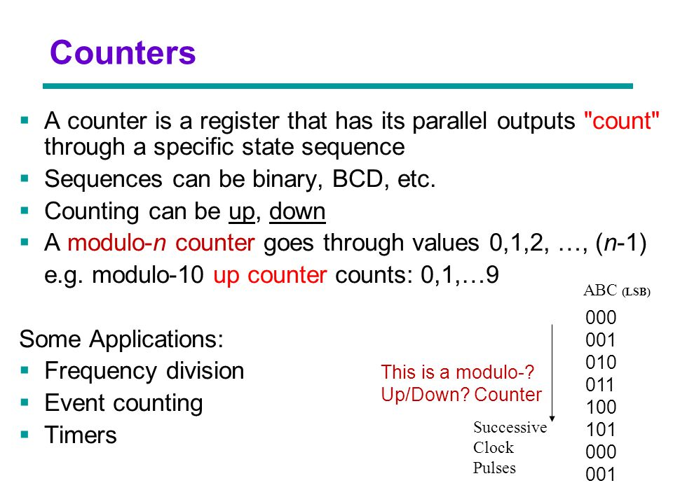 Counters A counter is a register that has its parallel outputs count through a specific state sequence.