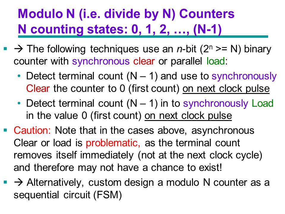 Modulo N (i.e. divide by N) Counters N counting states: 0, 1, 2, …, (N-1)