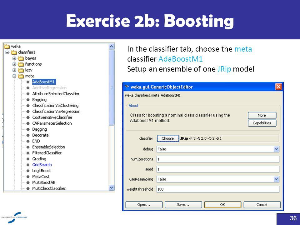 Exercise 2b: Boosting In the classifier tab, choose the meta classifier AdaBoostM1.