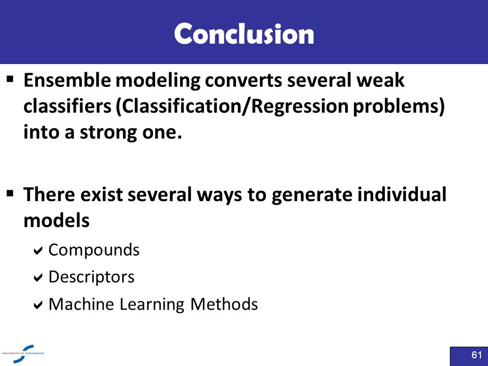 Conclusion Ensemble modeling converts several weak classifiers (Classification/Regression problems) into a strong one.