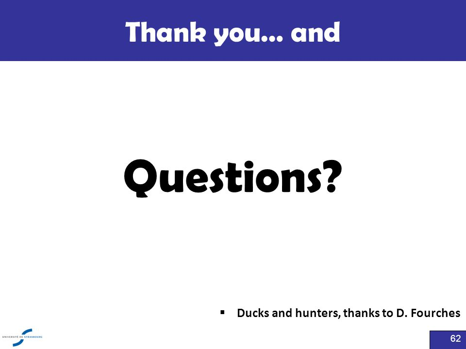 Thank you… and Questions Ducks and hunters, thanks to D. Fourches