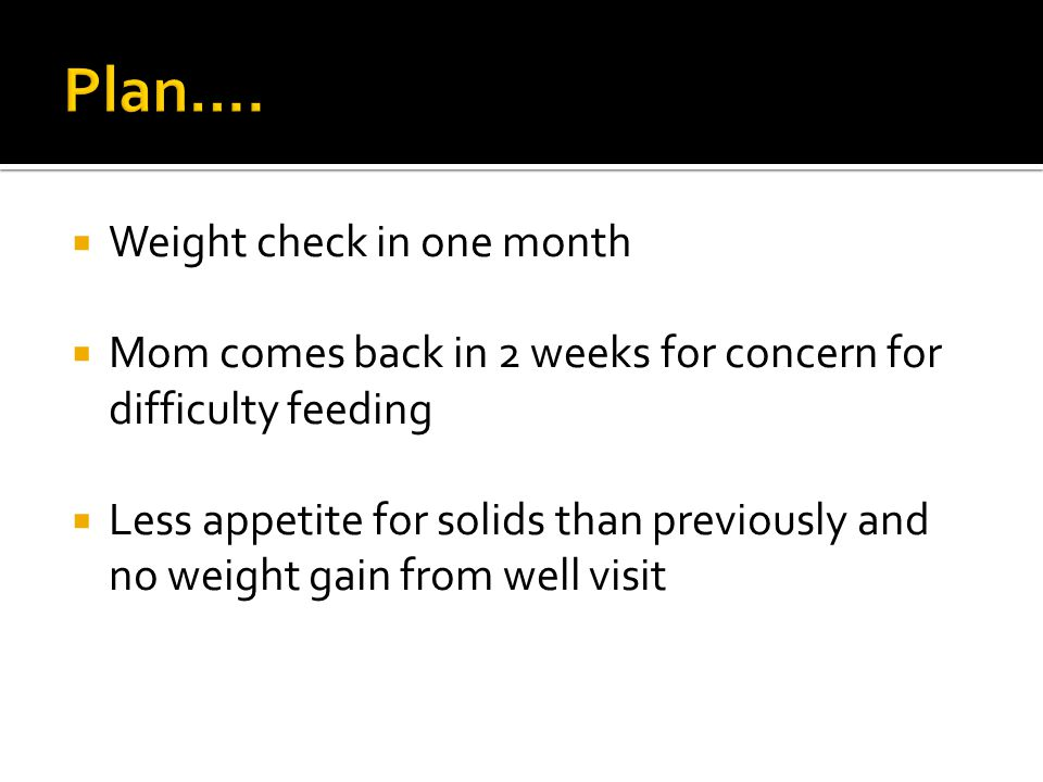 Plan…. Weight check in one month