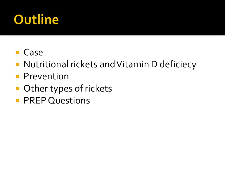 Outline Case Nutritional rickets and Vitamin D deficiecy Prevention
