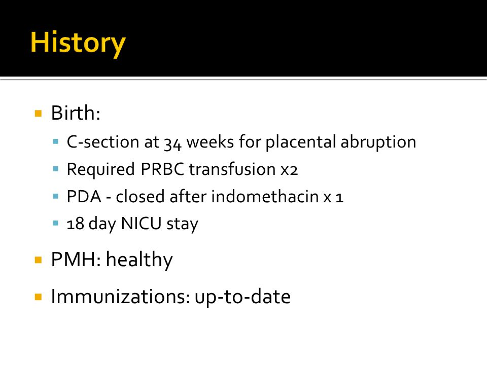 History Birth: PMH: healthy Immunizations: up-to-date