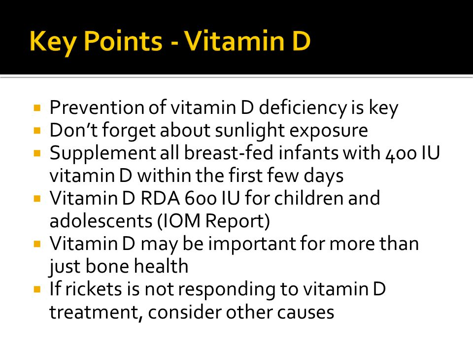 Key Points - Vitamin D Prevention of vitamin D deficiency is key