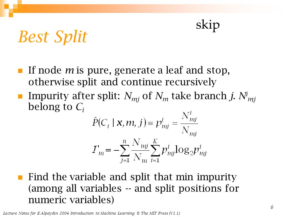 Best Split skip. If node m is pure, generate a leaf and stop, otherwise split and continue recursively.