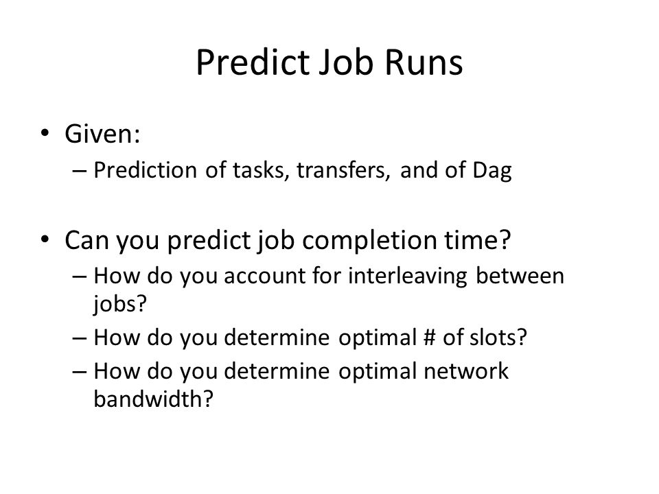 Predict Job Runs Given: Can you predict job completion time