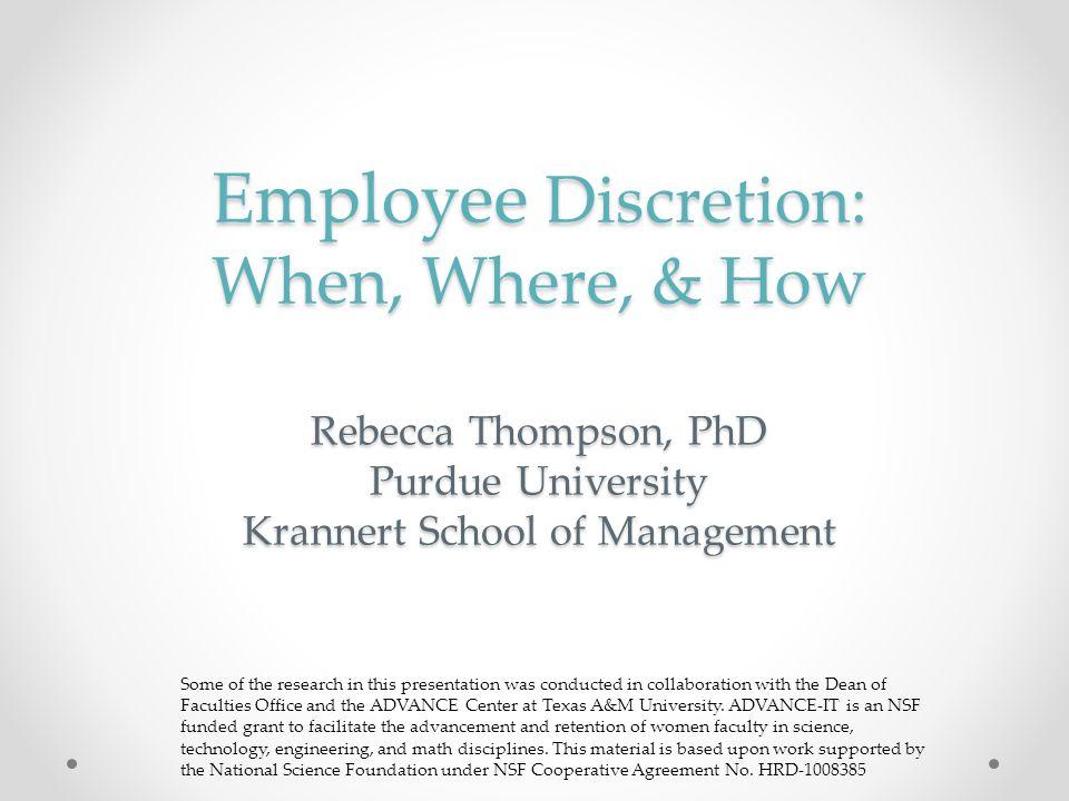 Employee Discretion: When, Where, & How Rebecca Thompson, PhD Purdue University Krannert School of Management
