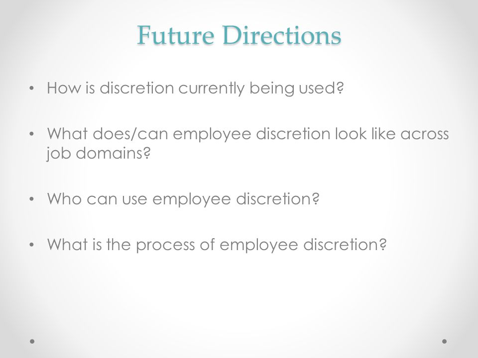 Future Directions How is discretion currently being used