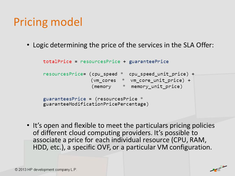 Pricing model Logic determining the price of the services in the SLA Offer: totalPrice = resourcesPrice + guaranteePrice.