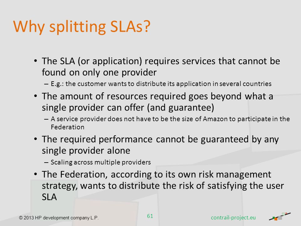 Why splitting SLAs The SLA (or application) requires services that cannot be found on only one provider.