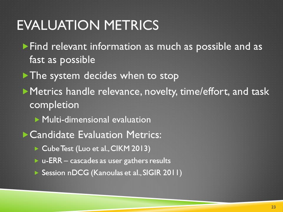 Evaluation metrics Find relevant information as much as possible and as fast as possible. The system decides when to stop.