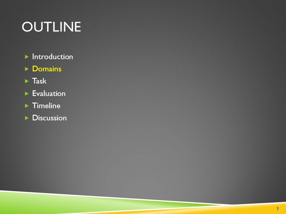 Outline Introduction Domains Task Evaluation Timeline Discussion