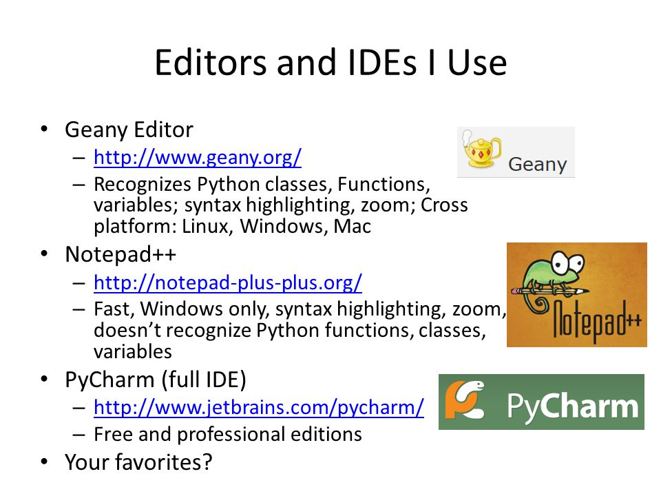 Editors and IDEs I Use Geany Editor Notepad++ PyCharm (full IDE)