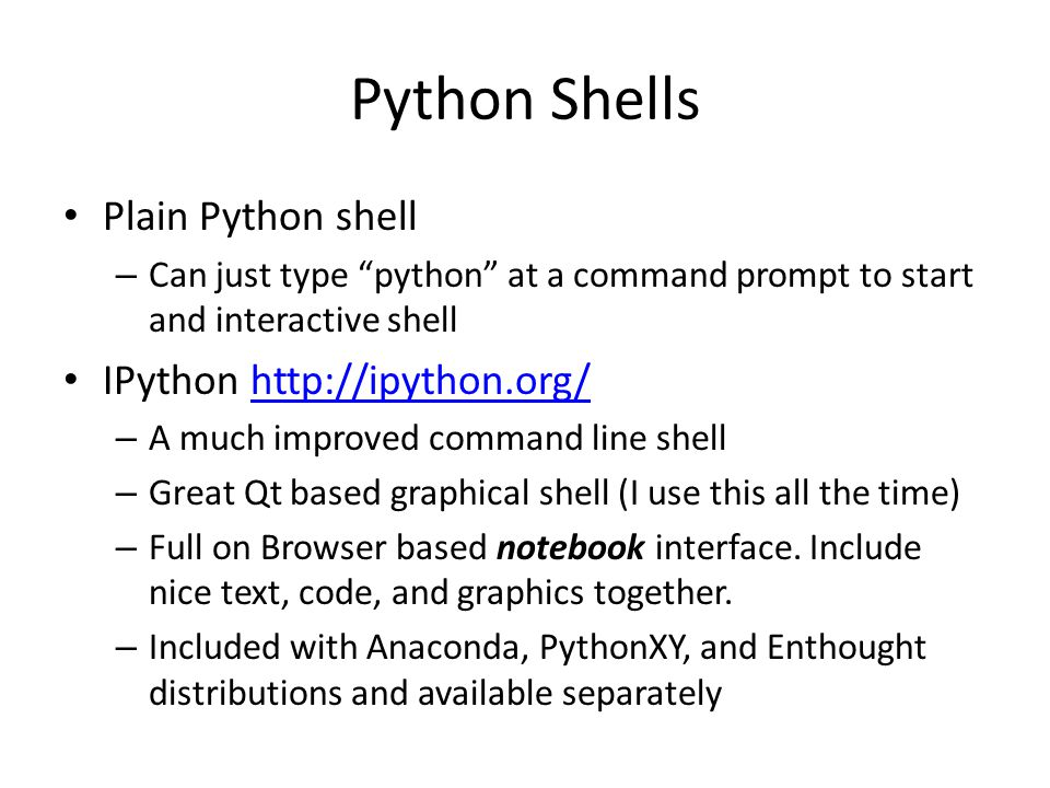 Python Shells Plain Python shell IPython http://ipython.org/