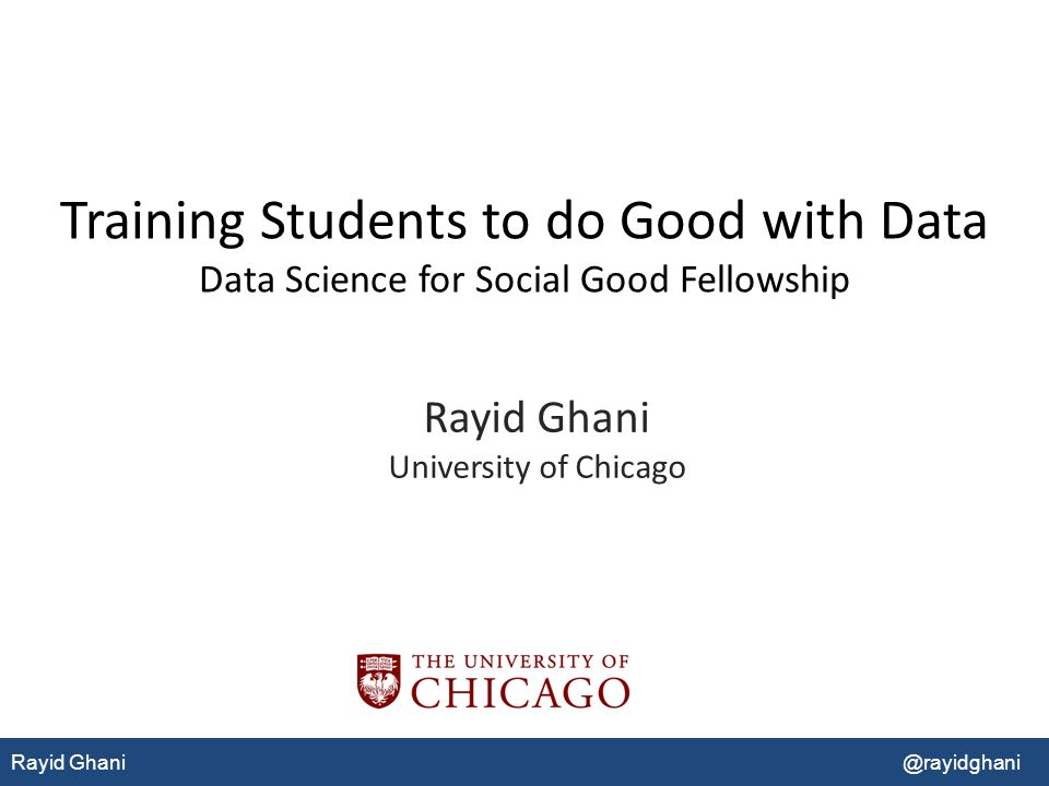 Rayid Ghani University of Chicago