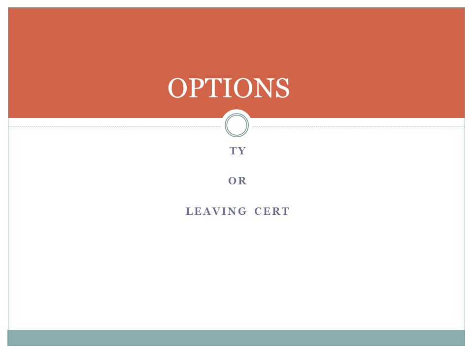 OPTIONS Ty OR Leaving Cert