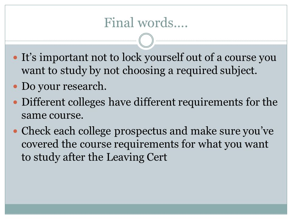 Final words…. It's important not to lock yourself out of a course you want to study by not choosing a required subject.