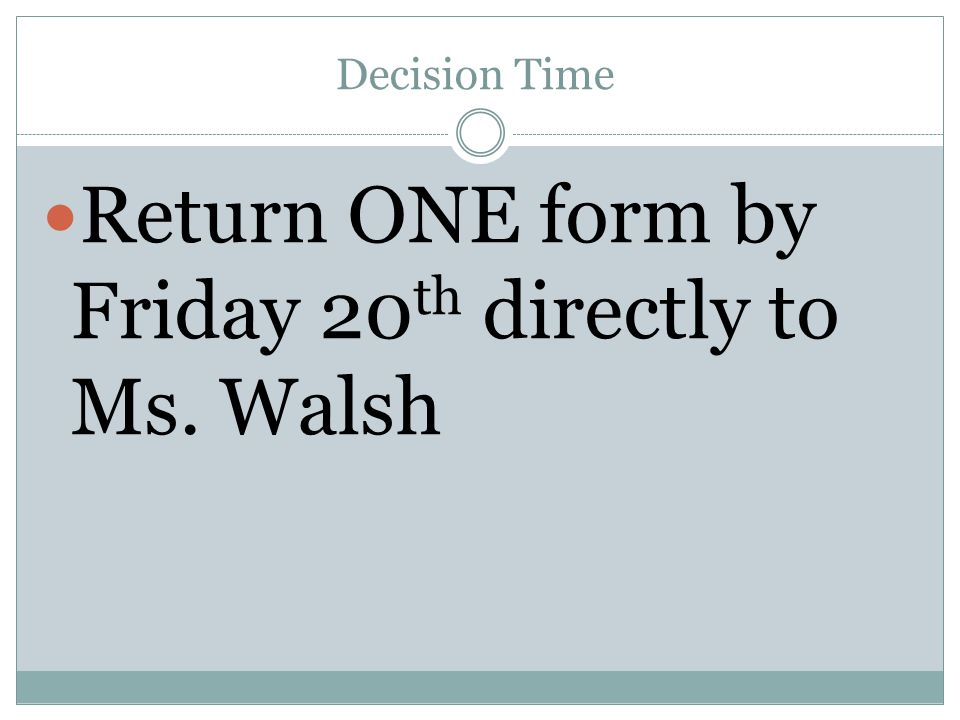Return ONE form by Friday 20th directly to Ms. Walsh