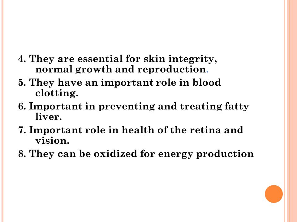 4. They are essential for skin integrity, normal growth and reproduction.