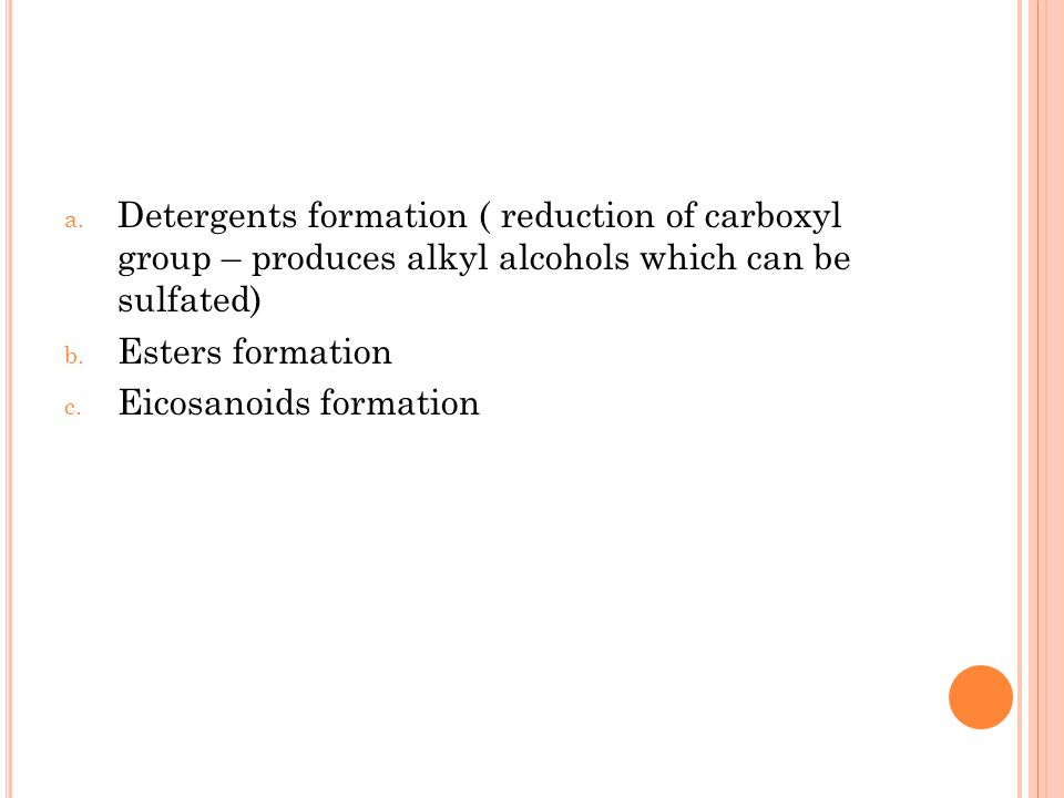 Detergents formation ( reduction of carboxyl group – produces alkyl alcohols which can be sulfated)