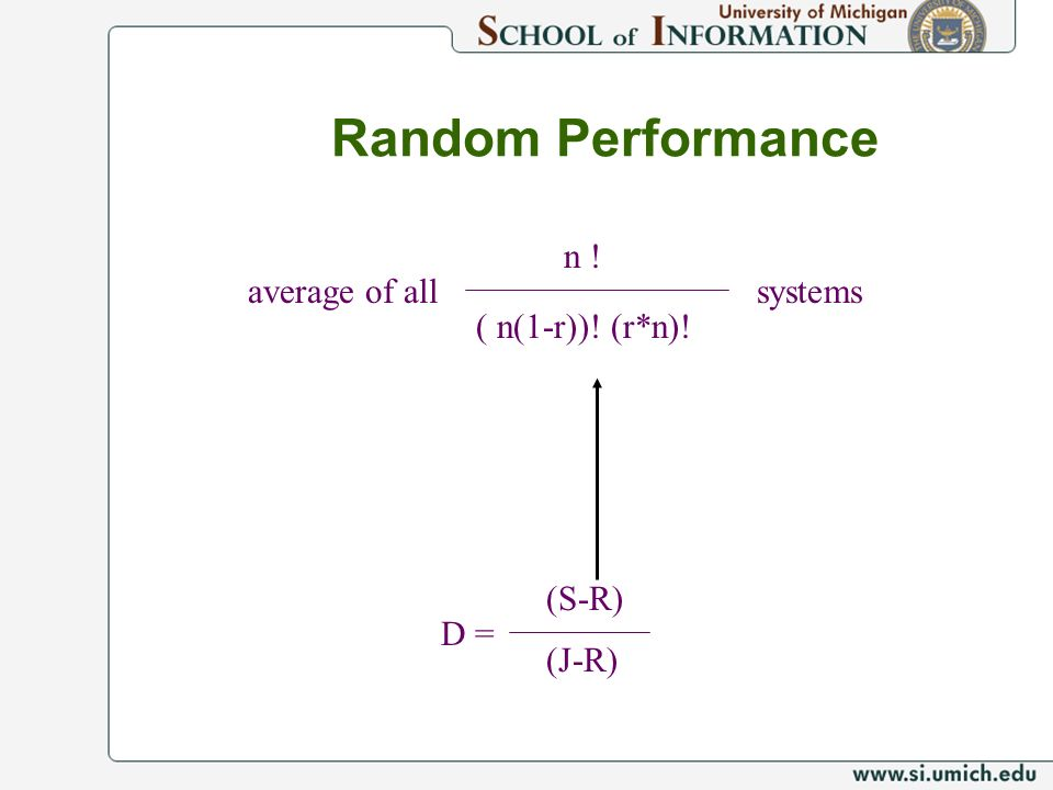 Random Performance n ! average of all systems ( n(1-r))! (r*n)! (S-R)