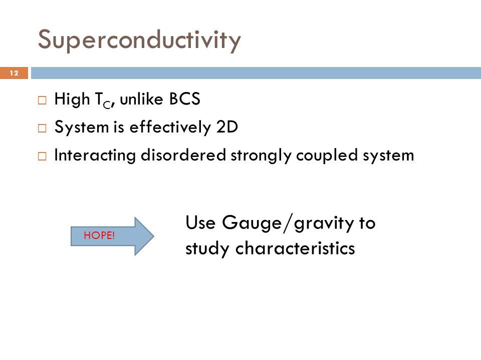 Superconductivity Use Gauge/gravity to study characteristics