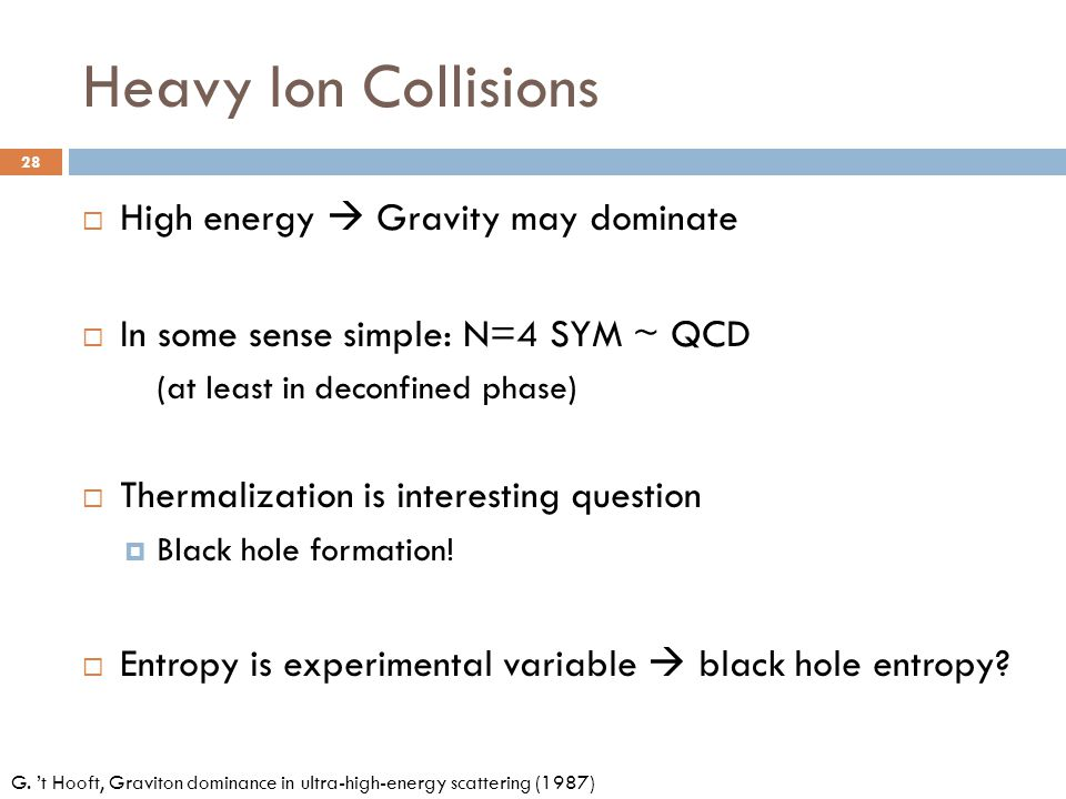 Heavy Ion Collisions High energy  Gravity may dominate
