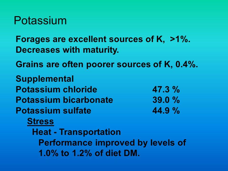 Potassium Forages are excellent sources of K, >1%.